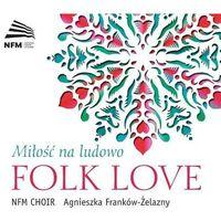 Pozostała muzyka rozrywkowa, FOLK LOVE - MIŁOŚĆ NA LUDOWO - ChÓr Narodowego Forum Muzyki (Płyta CD)