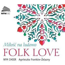 FOLK LOVE - MIŁOŚĆ NA LUDOWO - ChÓr Narodowego Forum Muzyki (Płyta CD)