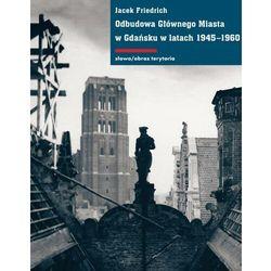 Odbudowa Głównego Miasta w Gdańsku w latach 1945-1960 - Jacek Friedrich - ebook
