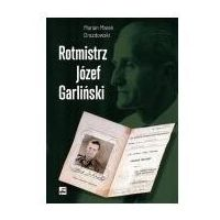 Biografie i wspomnienia, Rotmistrz Józef Garliński (opr. twarda)