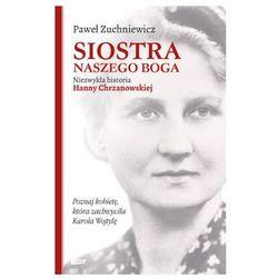 Siostra naszego Boga. Niezwykła historia Hanny Chrzanowskiej - Paweł Zuchniewicz (opr. miękka)