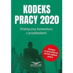 Kodeks Pracy 2020 Praktyczny komentarz z przykładami - Praca zbiorowa (opr. miękka)