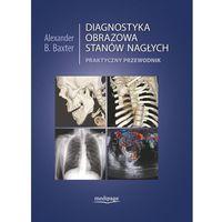 Książki o zdrowiu, medycynie i urodzie, DIAGNOSTYKA OBRAZOWA STANÓW NAGŁYCH. PRZEWODNIK PRAKTYCZNY