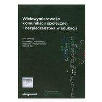 Książki dla dzieci, Wielowymiarowość komunikacji społecznej i bezpieczeństwa w edukacji (opr. miękka)