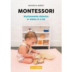 Montessori. Wychowanie dziecka w wieku 0-6 lat - Munoz Beatriz - książka (opr. broszurowa)