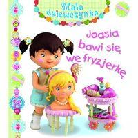 Książki dla dzieci, JOASIA BAWI SIĘ WE FRYZJERKĘ. MAŁA DZIEWCZYNKA (opr. twarda)