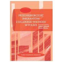 Biblioteka biznesu, Przedsiębiorczość imigrantów z Dalekiego Wschodu w Polsce - książka (opr. broszurowa)