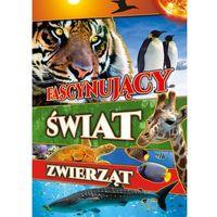Książki dla dzieci, Fascynujący świat zwierząt - Opracowanie zbiorowe (opr. twarda)