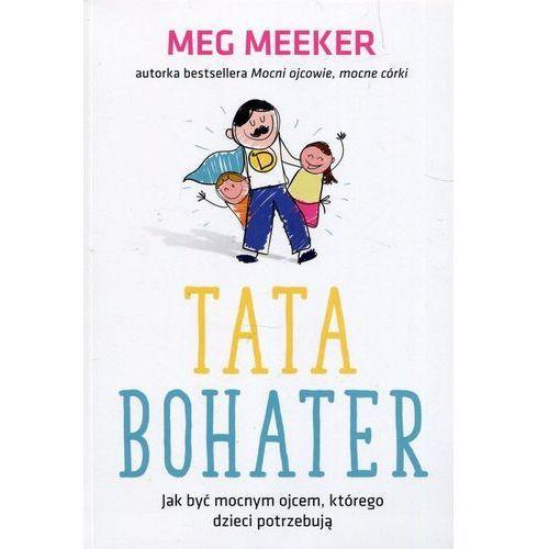 E-booki, Tata bohater. Jak być mocnym ojcem, którego... - Meg Meeker