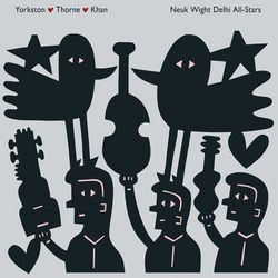 Yorkston/Thorne/Khan - Neuk Wight Delhi All-Star