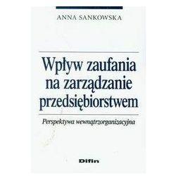 Wpływ zaufania na zarządzanie przedsiębiorstwem - Anna Sankowska (opr. miękka)