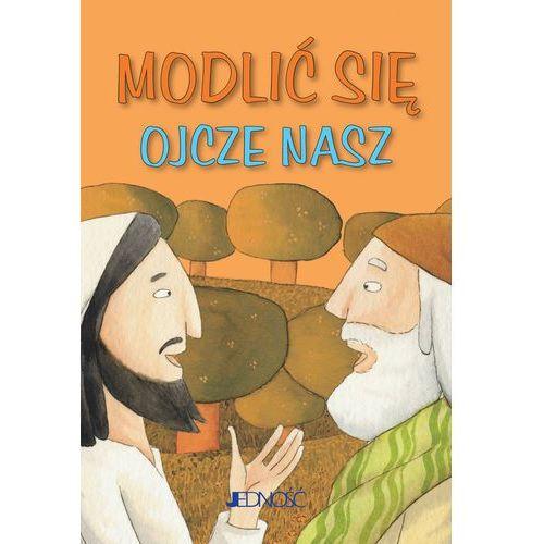 Książki dla dzieci, Modlić się Ojcze nasz - Praca zbiorowa (opr. miękka)