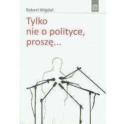 Tylko nie o polityce, proszę... (opr. miękka)