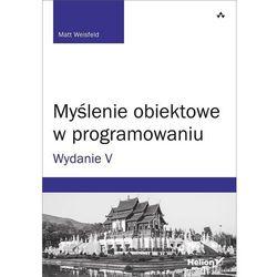 Myślenie obiektowe w programowaniu. Wydanie V - Matt Weisfeld (opr. broszurowa)