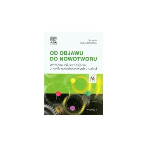 Książki medyczne, Od objawu do nowotworu. Wczesne rozpoznawanie chorób nowotworowych u dzieci (opr. miękka)