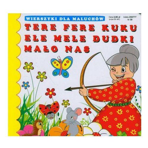 Książki dla dzieci, TERE FERE KUKU, ELE MELE DUDKI, MAŁO NAS. WIERSZYKI DLA MALUCHÓW (opr. kartonowa)