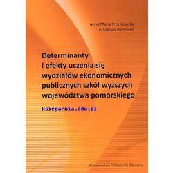 Determinanty i efekty uczenia się wydziałów ekonomicznych publicznych szkół wyższych województwa pomorskiego (opr. miękka)