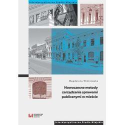 Nowoczesne metody zarządzania sprawami publicznymi w mieście (opr. miękka)