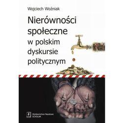 NIERÓWNOŚCI SPOŁECZNE W POLSKIM DYSKURSIE POLITYCZNYM (opr. miękka)