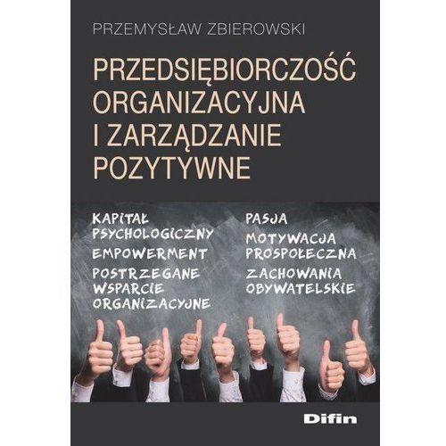 Biblioteka biznesu, Przedsiębiorczość organizacyjna i zarządzanie pozytywne - Przemysław Zbierowski (opr. broszurowa)