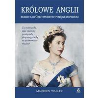 Pozostałe książki, Królowe Anglii Kobiety, które zbudowały potęgę imperium - Waller Maureen