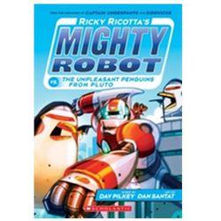 Ricky Ricotta's Mighty Robot vs the Un-Pleasant Penguins from Pluto DAV PILKEY