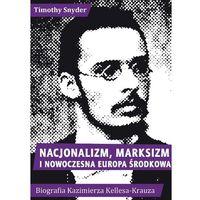 Reportaże, Nacjonalizm marksizm i nowoczesna Europa Środkowa. Biografia Kazimierza Kelles-Krauza (1872-1905) (opr. miękka)