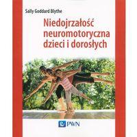Pedagogika, Niedojrzałość neuromotoryczna u dzieci i dorosłych (opr. miękka)