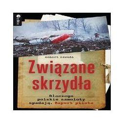 Związane skrzydła. Dlaczego polskie samoloty spadają. Raport pilota. Audiobook. Mp3 - Robert Zawada - audiobook