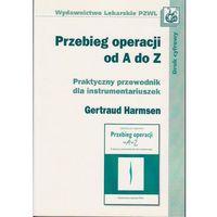 Książki medyczne, Przebieg operacji od A do Z. Praktyczny przewodnik dla instrumentariuszek dc/ (opr. miękka)