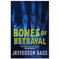 Bones Of Betrayal : A Body Farm Thriller