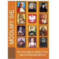 Książki religijne, Módlmy się…Litanie do polskich Świętych i Błogosławionych (opr. miękka)