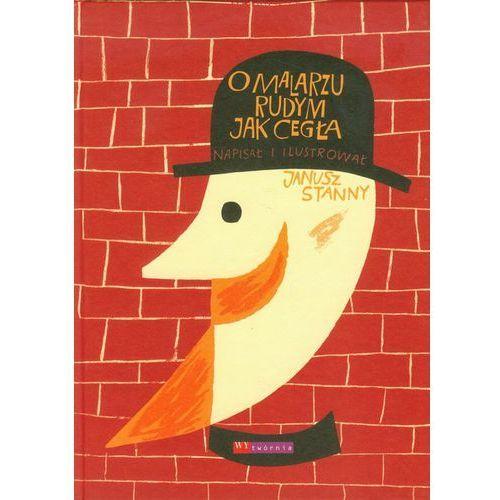 Książki dla dzieci, O MALARZU RUDYM JAK CEGŁA TW (opr. twarda)