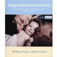 Hobby i poradniki, Księga Rodzicielstwa Bliskości (opr. miękka)