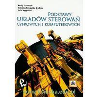 Książki popularnonaukowe, Podstawy układów sterowań cyfrowych i komputerowych (opr. miękka)