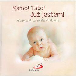 Mamo! Tato! Już jestem! Album z okazji urodzenia dziecka - ŁÓDŹ, odbiór osobisty za 0zł! (opr. twarda)