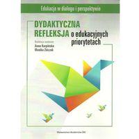 Pedagogika, Dydaktyczna reflekscja o edukacyjnych priorytetach - Wysyłka od 5,99 - kupuj w sprawdzonych księgarniach !!! (opr. miękka)