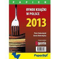 E-booki, Rynek książki w Polsce 2013. Papier - Piotr Dobrołęcki, Daria Dobrołęcka
