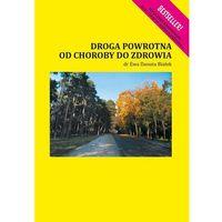 Książki o zdrowiu, medycynie i urodzie, Droga powrotna od choroby do zdrowia (opr. miękka)