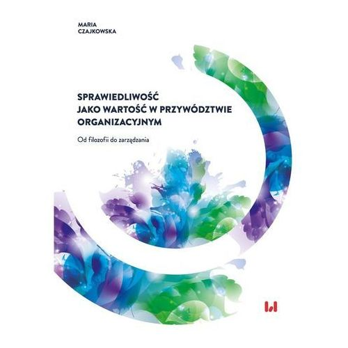 Biblioteka biznesu, Sprawiedliwość jako wartość w przywództwie organizacyjnym - Maria Czajkowska (opr. miękka)