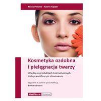 Książki medyczne, Kosmetyka ozdobna i pielęgnacja twarzy Informacje o produktach i ich prawidłowym stosowaniu (opr. twarda)