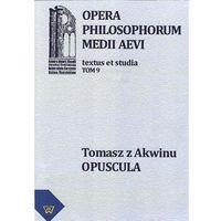 E-booki, Tomasz z Akwinu - Opuscula tom 9, fasc. 2 - Michał Zembrzuski, Artur Andzrejuk