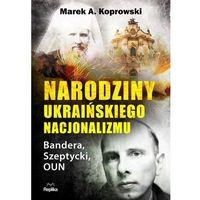 Biografie i wspomnienia, Narodziny ukraińskiego nacjonalizmu - koprowski marek a.