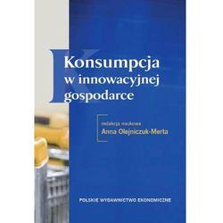 Konsumpcja w innowacyjnej gospodarce - Anna Olejniczuk-Merta (opr. miękka)