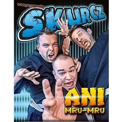 Kabaret Ani Mru-Mru - Skurcz