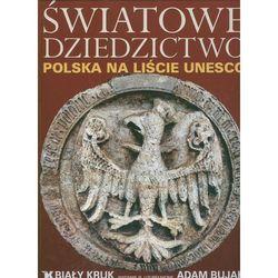 Światowe Dziedzictwo. Polska na liście UNESCO (opr. twarda)
