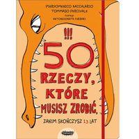 Książki dla dzieci, 50 rzeczy, które musisz zrobić zanim skończysz 13 lat - Pierdomenico Baccalario, Tommaso Percivale (opr. broszurowa)