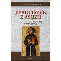 Książki religijne, Franciszek z asyżu. gdy życie staje się modlitwą - br. leonhard lehman ofmcap (opr. broszurowa)