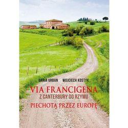 Via Francigena Z Canterbury do Rzymu Piechotą przez Europę (opr. twarda)