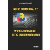 Biblioteka biznesu, Indeks behawioralny w prognozowaniu i decyzjach... (opr. broszurowa)